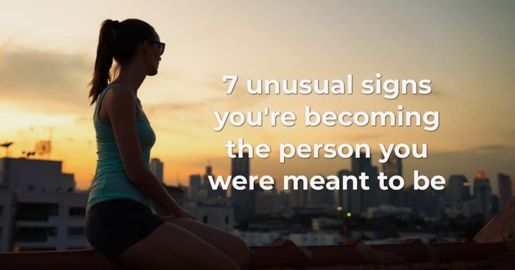 signs you're becoming who you were meant to be