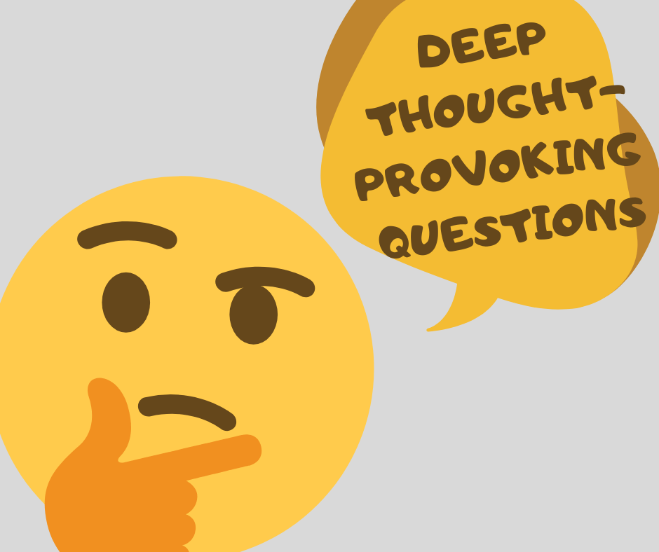 deep thought provoking questions